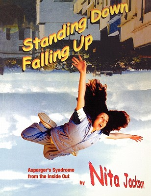 Standing Down Falling Up: Asperger's Syndrome from the Inside Out - Jackson, Nita