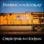 Standing in the Doorway: Chrissie Hynde Sings Bob Dylan