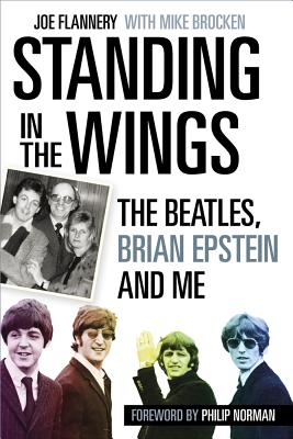 Standing in the Wings: The Beatles, Brian Epstein and Me - Flannery, Joe, and Brocken, Mike, Dr.