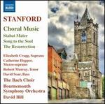 Stanford: Choral Music - Stabat Mater; Song to the Soul; The Resurrection