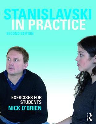 Stanislavski in Practice: Exercises for Students - O'Brien, Nick