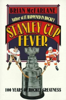 Stanley Cup Fever: 100 Years of Hockey Greatness - McFarlane, Brian