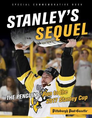 Stanley's Sequel: The Penguins' Run to the 2017 Stanley Cup - Pittsburgh Post-Gazette