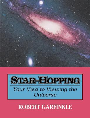 Star-Hopping: Your Visa to Viewing the Universe - Garfinkle, Robert