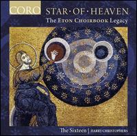 Star of Heaven: The Eton Choirbook Legacy - Ben Davies (bass); Charlotte Mobbs (soprano); Emilia Morton (soprano); George Pooley (tenor); Jeremy Budd (tenor);...