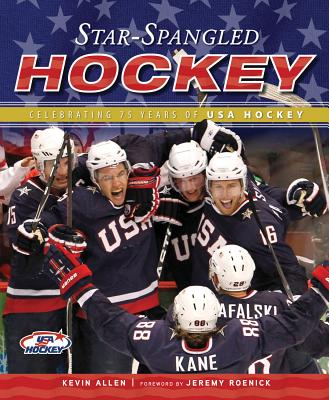Star-Spangled Hockey: Celebrating 75 Years of USA Hockey - Allen, Kevin, and Roenick, Jeremy (Foreword by)