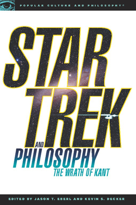 Star Trek and Philosophy: The Wrath of Kant - Decker, Kevin S (Editor), and Eberl, Jason T (Editor)