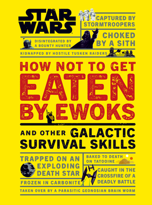 Star Wars How Not to Get Eaten by Ewoks and Other Galactic Survival Skills - Blauvelt, Christian