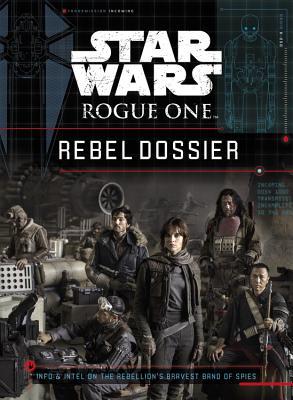 Star Wars: Rogue One: Rebel Dossier - Fry, Jason