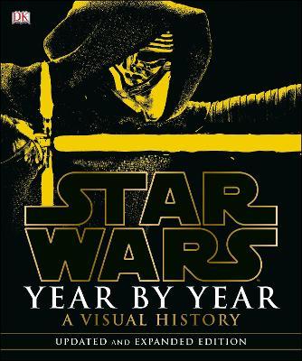 Star Wars Year by Year: A Visual History - DK