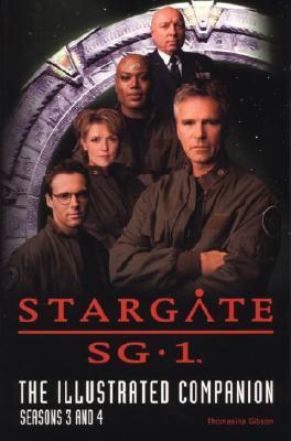 Stargate Sg-1 the Illustrated Companion Seasons 3 and 4 - Gibson, Thomasina
