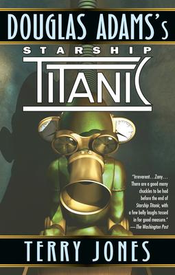 Starship Titanic: A Novel - Adams, Douglas, and Jones, Terry