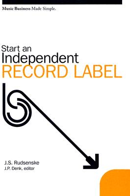 Start an Independent Record Label - Rudsenske, J Scott, and Denk, James P (Editor)