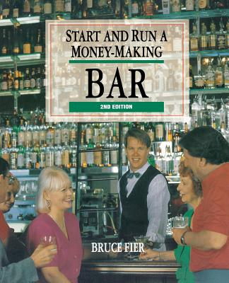 Start and Run a Money-Making Bar - Fier, Bruce, and Fier Bruce