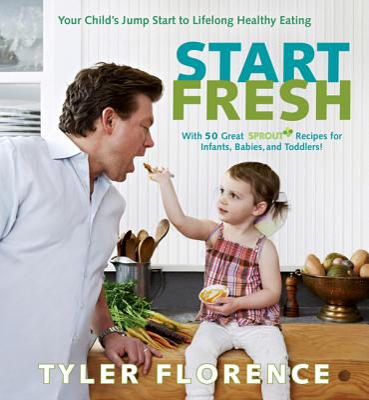 Start Fresh: Your Child's Jump Start to Lifelong Healthy Eating - Florence, Tyler