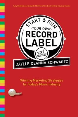 Start & Run Your Own Record Label: Winning Marketing Strategies for Today's Music Industry - Schwartz, Daylle Deanna, M.S.