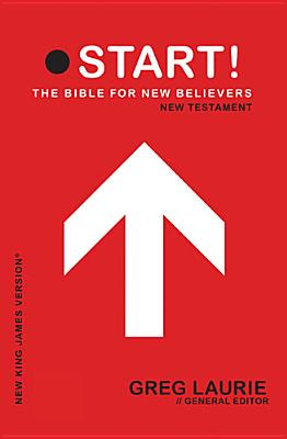 Start! the Bible for New Believers New Testament-NKJV - Laurie, Greg (Editor)