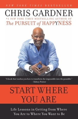 Start Where You Are: Life Lessons in Getting from Where You Are to Where You Want to Be - Gardner, Chris, and Rivas, MIM E