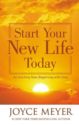 Start Your New Life Today: An Exciting New Beginning with God - Meyer, Joyce