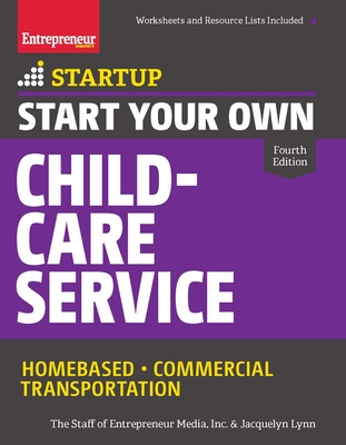 Start Your Own Child-Care Service: Your Step-By-Step Guide to Success - The Staff of Entrepreneur Media Inc, and Lynn, Jacquelyn