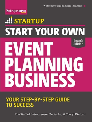 Start Your Own Event Planning Business: Your Step-By-Step Guide to Success - The Staff of Entrepreneur Media, and Kimball, Cheryl