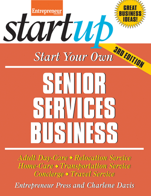Start Your Own Senior Services Business: Adult Day-Care, Relocation Service, Home-Care, Transportation Service, Concierge, Travel Service - Entrepreneur Press, and Davis, Charlene