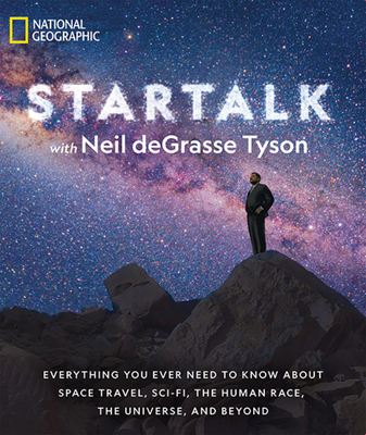 Startalk: Everything You Ever Need to Know about Space Travel, Sci-Fi, the Human Race, the Universe, and Beyond - Tyson, Neil Degrasse (Editor), and Simons, Jeffrey (Editor), and Liu, Charles (Editor)