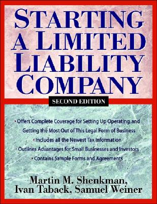 Starting a Limited Liability Company - Shenkman, Martin M, CPA, MBA, Jd, and Taback, Ivan, and Weiner, Samuel, Attorney