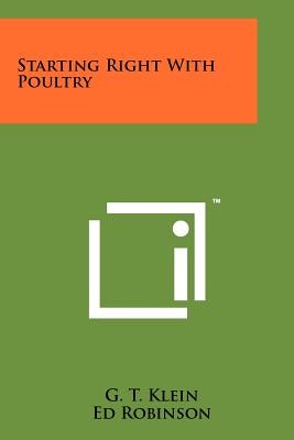 Starting Right with Poultry - Klein, G T, and Robinson, Ed (Editor)