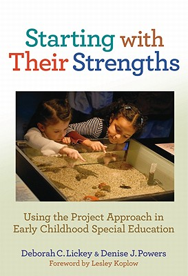 Starting with Their Strengths: Using the Project Approach in Early Childhood Special Education - Lickey, Deborah C