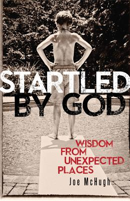 Startled by God: Wisdom from Unexpected Places - McHugh, Joe, and Joncas, Michael (Foreword by)