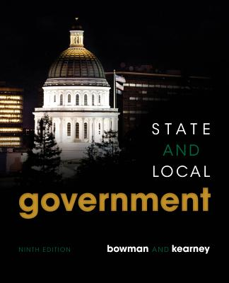 State and Local Government - Bowman, Ann O, and Kearney, Richard C, Dr.