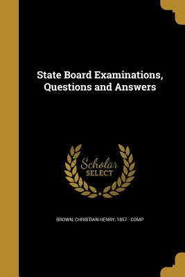 State Board Examinations, Questions and Answers - Brown, Christian Henry 1857- (Creator)