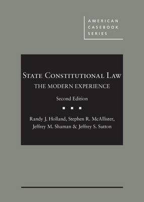 State Constitutional Law: The Modern Experience - Holland, Randy, and McAllister, Stephen, and Shaman, Jeffrey