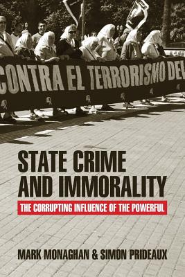 State Crime and Immorality: The Corrupting Influence of the Powerful - Monaghan, Mark