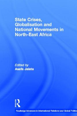 State Crises, Globalisation and National Movements in North-East Africa: The Horn's Dilemma - Jalata, Asafa (Editor)