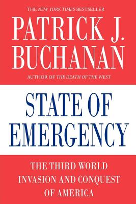 State of Emergency: The Third World Invasion and Conquest of America - Buchanan, Patrick J