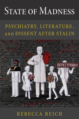 State of Madness: Psychiatry, Literature, and Dissent After Stalin - Reich, Rebecca