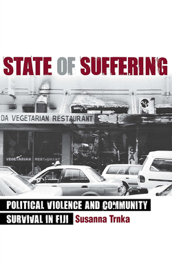 State of Suffering: Political Violence and Community Survival in Fiji - Trnka, Susanna