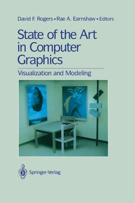 State of the Art in Computer Graphics: Visualization and Modeling - Rogers, David F (Editor), and Earnshaw, Rae (Editor)