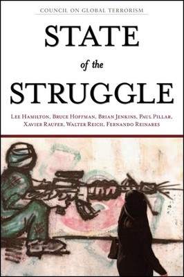 State of the Struggle: Report on the Battle Against Global Terrorism - Hamilton, Lee, and Hoffman, Bruce, Professor, and Jenkins, Brian Michael