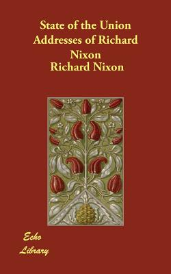 State of the Union Addresses of Richard Nixon - Nixon, Richard Milhous
