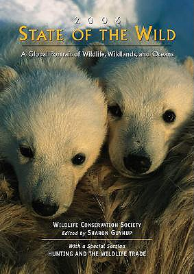 State of the Wild: A Global Portrait of Wildlife, Wildlands, and Oceans - Guynup, Sharon (Editor)