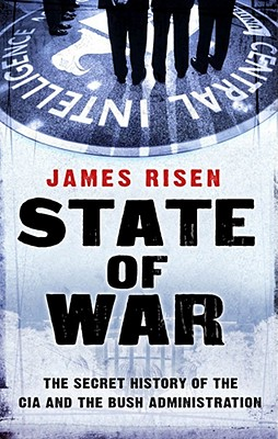 State of War: The Secret History of the CIA and the Bush Administration - Risen, James