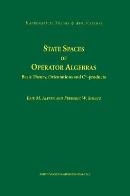State Spaces of Operator Algebras: Basic Theory, Orientations, and C*-Products - Alfsen, Erik M, and Shultz, Frederik W