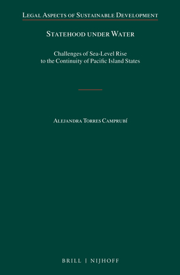 Statehood Under Water: Challenges of Sea-Level Rise to the Continuity of Pacific Island States - Torres Camprubi, Alejandra