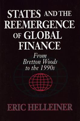 States and the Reemergence of Global Finance - Helleiner, Eric