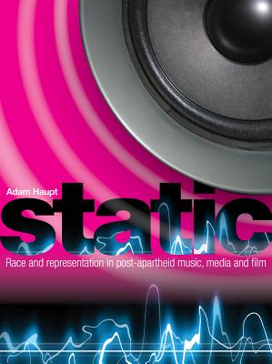 Static: Race & representation in post-apartheid music, media & film - Haupt, Adam