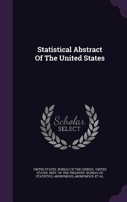 Statistical Abstract of the United States - United States Bureau of the Census (Creator), and United States Dept of the Treasury B (Creator), and United States Dept of...