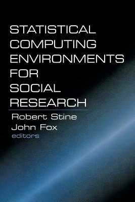 Statistical Computing Environments for Social Research - Stine, Robert a (Editor), and Fox, John (Editor)